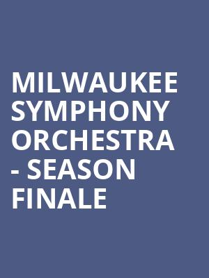 Milwaukee Symphony Orchestra - Season Finale at Uihlein Hall