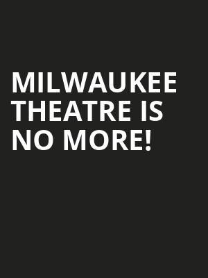 Milwaukee Theatre is no more