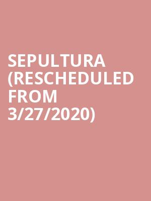 Sepultura (Rescheduled from 3/27/2020) at The Rave