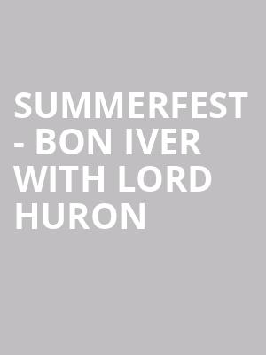 Summerfest - Bon Iver with Lord Huron at American Family Insurance Amphitheater