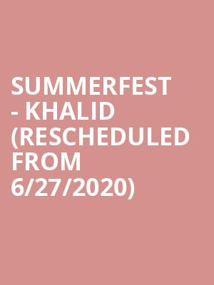 Summerfest - Khalid (Rescheduled from 6/27/2020) at American Family Insurance Amphitheater