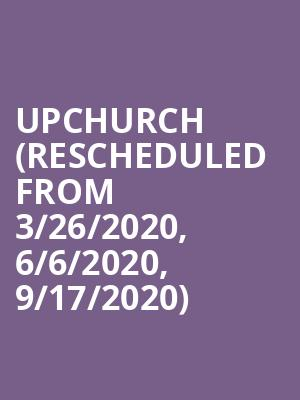 Upchurch (Rescheduled from 3/26/2020, 6/6/2020, 9/17/2020) at The Rave