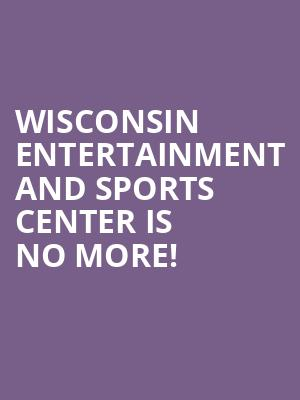 Wisconsin Entertainment and Sports Center is no more