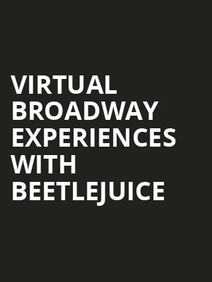 Virtual Broadway Experiences with BEETLEJUICE, Virtual Experiences for Milwaukee, Milwaukee