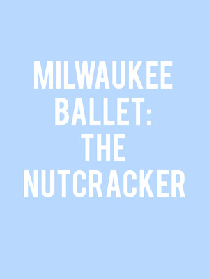 Milwaukee Ballet The Nutcracker, Uihlein Hall, Milwaukee